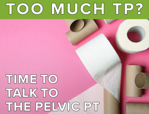 Going Through Too Much TP? Time To Talk To The Pelvic PT