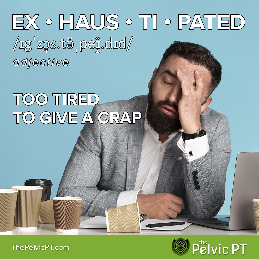 Ex • haus • ti • pated (Too tired to give a crap)